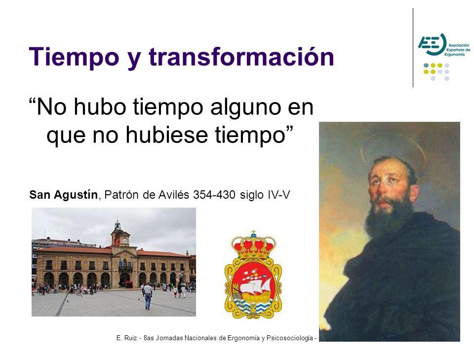 E. Ruiz - 8as Jornadas Nacionales de Ergonomía y Psicosociología - Avilés 2012 32 Tiempo y transformación No hubo tiempo alguno en que no hubiese tiem
