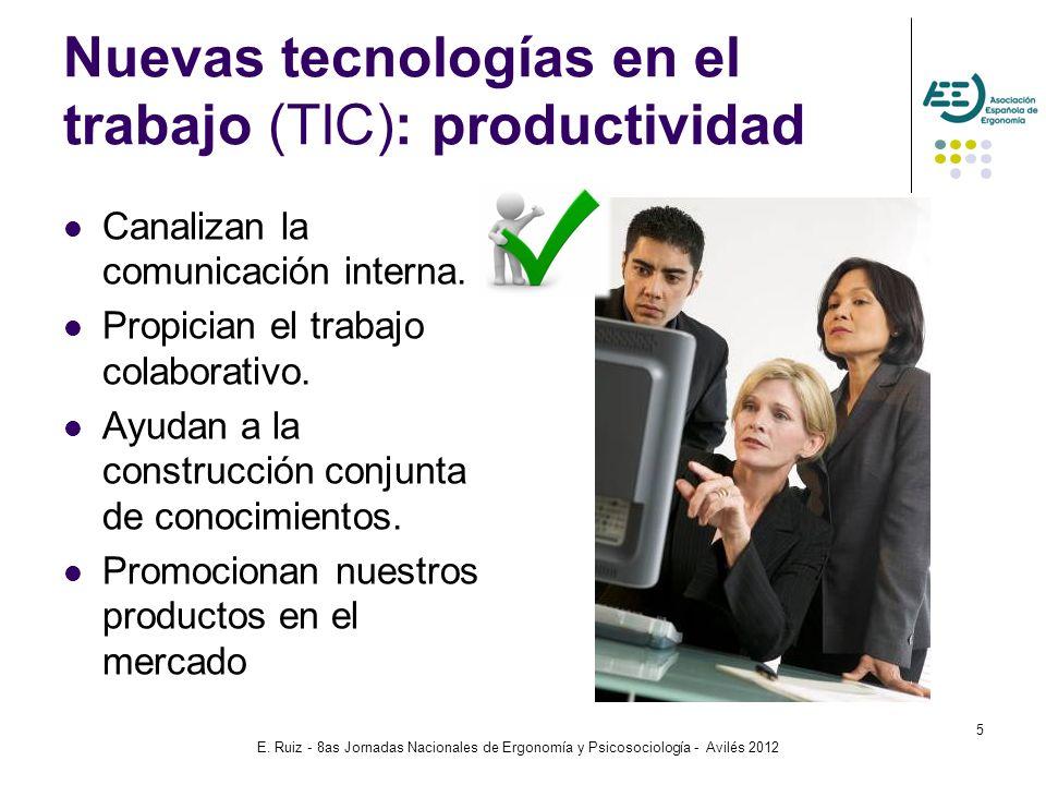 E. Ruiz - 8as Jornadas Nacionales de Ergonomía y Psicosociología - Avilés 2012 5 Nuevas tecnologías en el trabajo (TIC): productividad Canalizan la co