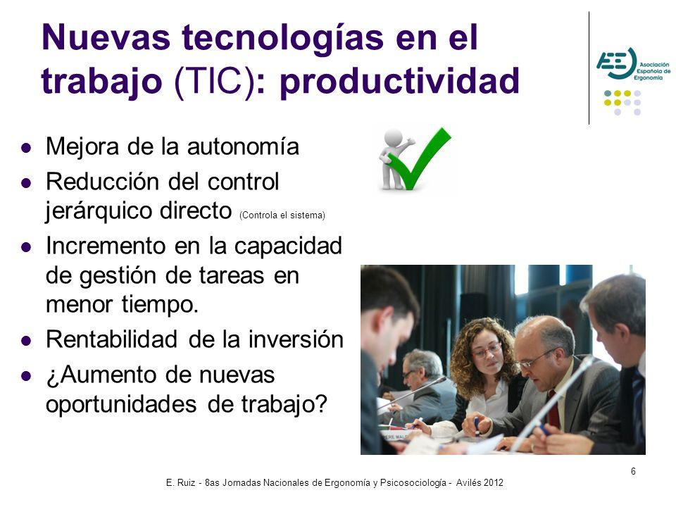 E. Ruiz - 8as Jornadas Nacionales de Ergonomía y Psicosociología - Avilés 2012 6 Nuevas tecnologías en el trabajo (TIC): productividad Mejora de la au