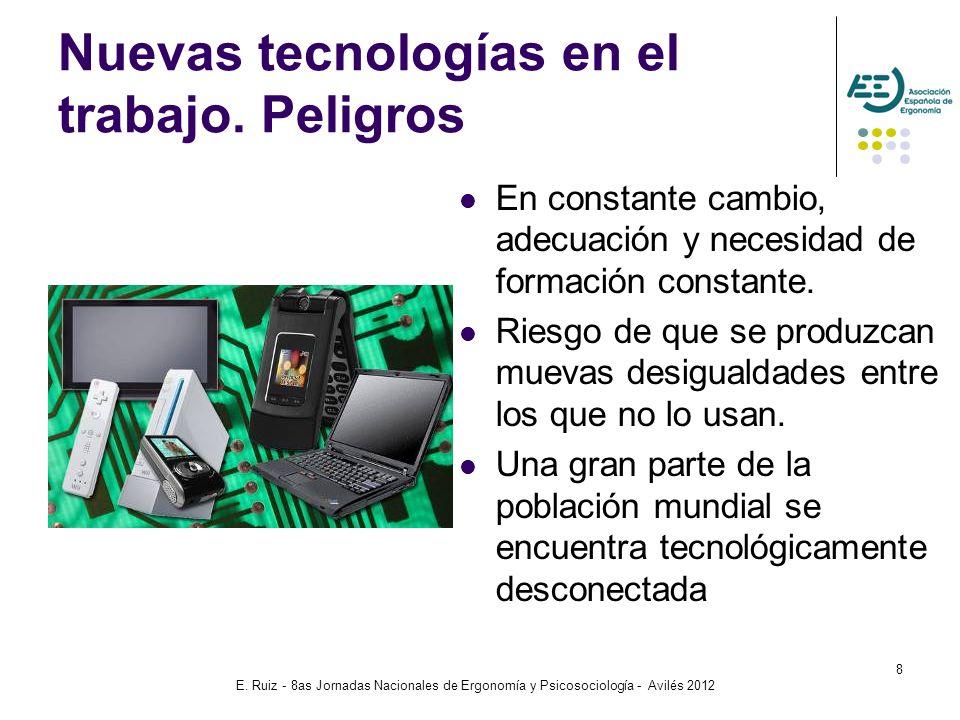 E. Ruiz - 8as Jornadas Nacionales de Ergonomía y Psicosociología - Avilés 2012 8 Nuevas tecnologías en el trabajo. Peligros En constante cambio, adecu