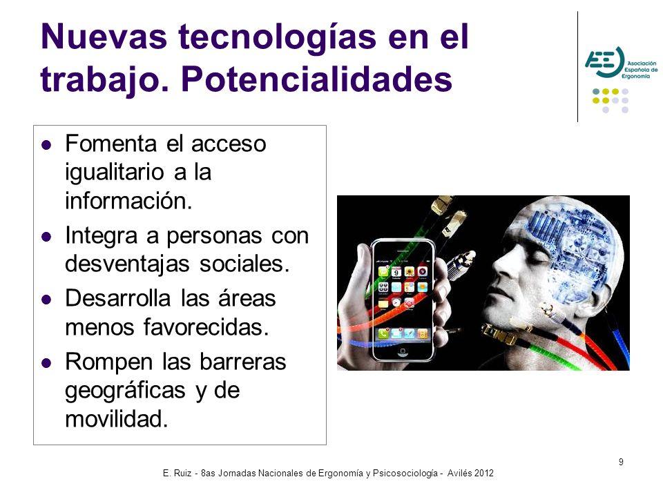 E. Ruiz - 8as Jornadas Nacionales de Ergonomía y Psicosociología - Avilés 2012 9 Nuevas tecnologías en el trabajo. Potencialidades Fomenta el acceso i