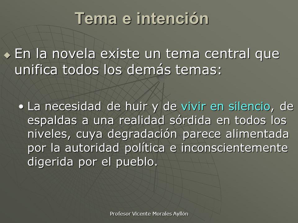 Profesor Vicente Morales Ayllón Tema e intención En la novela existe un tema central que unifica todos los demás temas: En la novela existe un tema ce