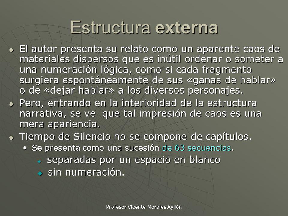 Profesor Vicente Morales Ayllón Estructura externa El autor presenta su relato como un aparente caos de materiales dispersos que es inútil ordenar o s