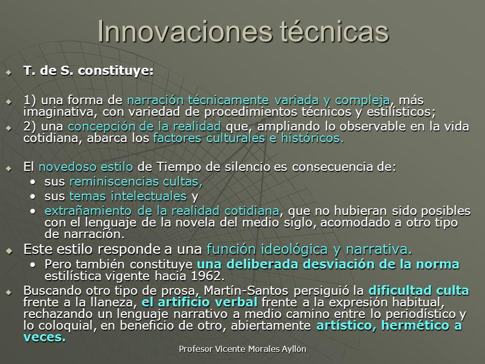 Profesor Vicente Morales Ayllón Innovaciones técnicas T. de S. constituye: T. de S. constituye: 1) una forma de narración técnicamente variada y compl