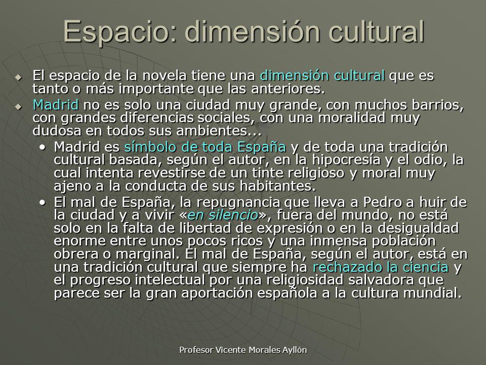 Profesor Vicente Morales Ayllón Espacio: dimensión cultural El espacio de la novela tiene una dimensión cultural que es tanto o más importante que las