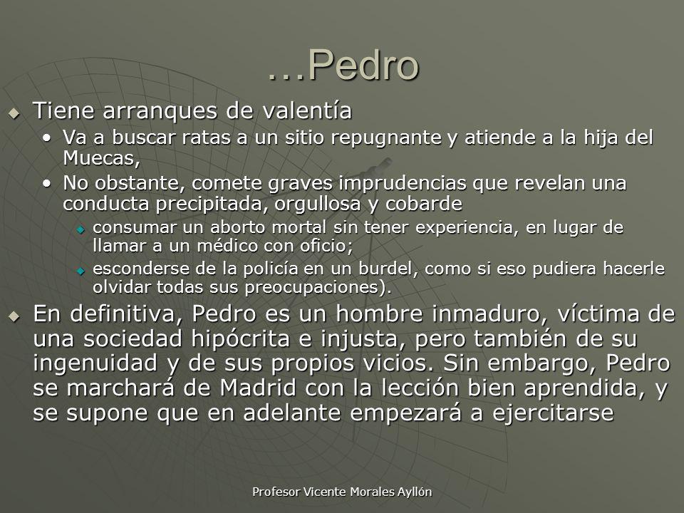 Profesor Vicente Morales Ayllón …Pedro Tiene arranques de valentía Tiene arranques de valentía Va a buscar ratas a un sitio repugnante y atiende a la