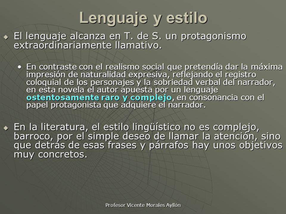 Profesor Vicente Morales Ayllón Lenguaje y estilo El lenguaje alcanza en T. de S. un protagonismo extraordinariamente llamativo. El lenguaje alcanza e