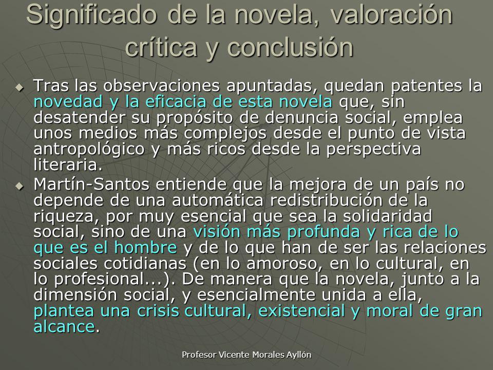 Profesor Vicente Morales Ayllón Significado de la novela, valoración crítica y conclusión Tras las observaciones apuntadas, quedan patentes la novedad