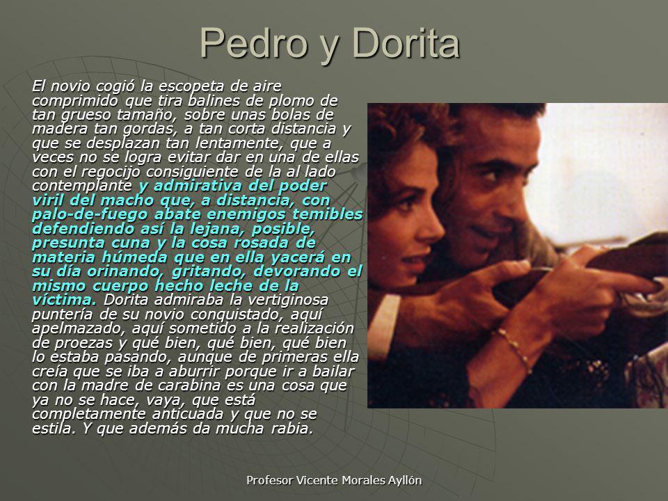 Profesor Vicente Morales Ayllón Pedro y Dorita El novio cogió la escopeta de aire comprimido que tira balines de plomo de tan grueso tamaño, sobre una