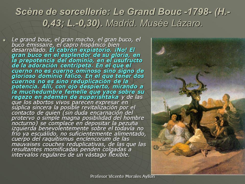Profesor Vicente Morales Ayllón Scène de sorcellerie: Le Grand Bouc -1798- (H.- 0,43; L.-0,30). Madrid. Musée Lázaro. Le grand bouc, el gran macho, el