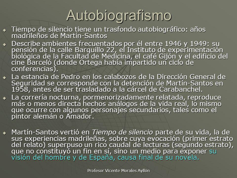 Profesor Vicente Morales AyllónAutobiografismo Tiempo de silencio tiene un trasfondo autobiográfico: años madrileños de Martín-Santos Tiempo de silenc