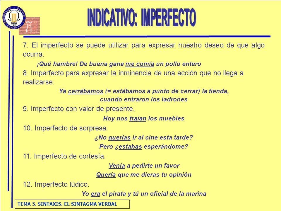 TEMA 5. SINTAXIS. EL SINTAGMA VERBAL 7. El imperfecto se puede utilizar para expresar nuestro deseo de que algo ocurra. ¡Qué hambre! De buena gana me