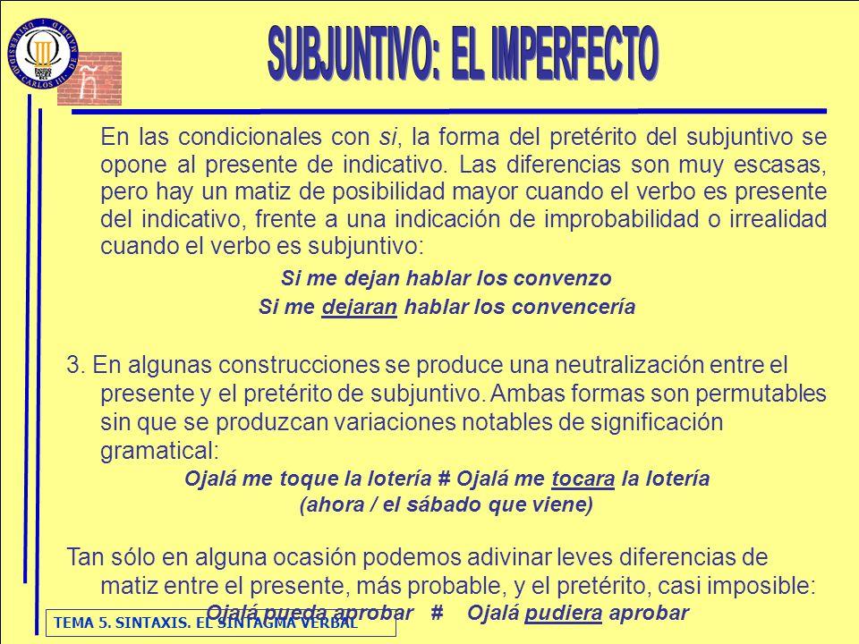 TEMA 5. SINTAXIS. EL SINTAGMA VERBAL En las condicionales con si, la forma del pretérito del subjuntivo se opone al presente de indicativo. Las difere