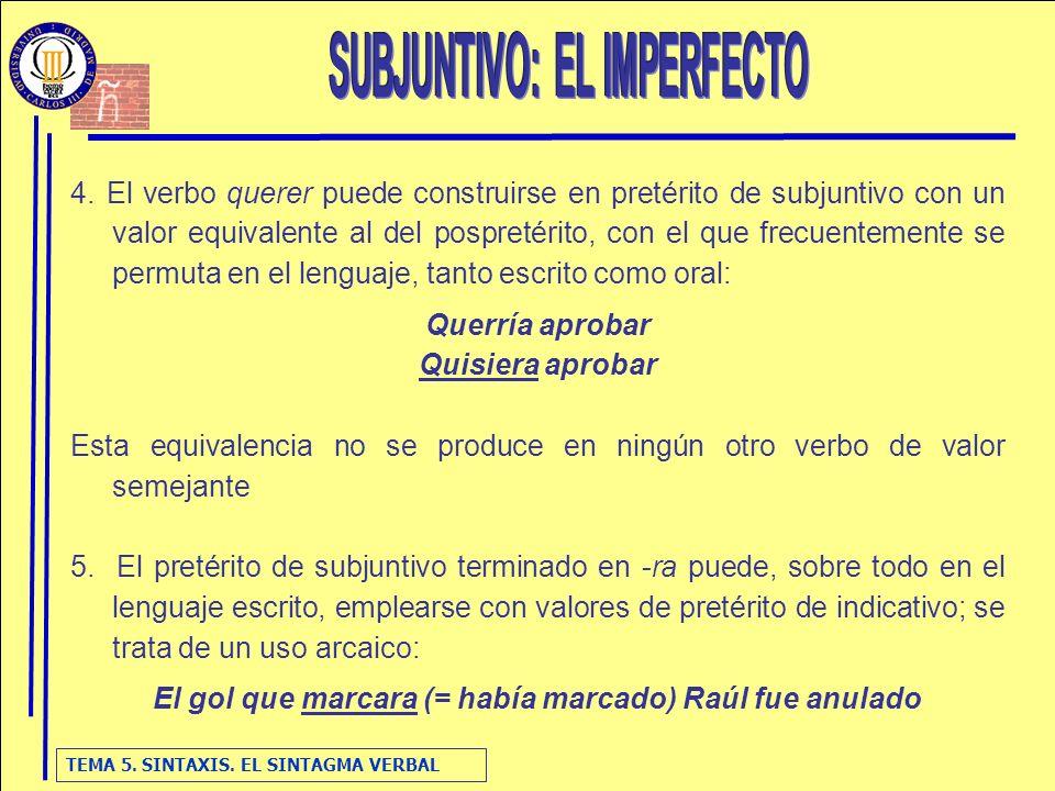 TEMA 5. SINTAXIS. EL SINTAGMA VERBAL 4. El verbo querer puede construirse en pretérito de subjuntivo con un valor equivalente al del pospretérito, con