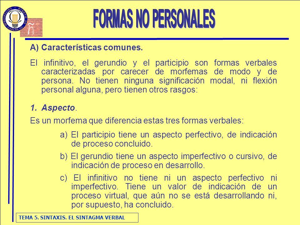 TEMA 5. SINTAXIS. EL SINTAGMA VERBAL A)Características comunes. El infinitivo, el gerundio y el participio son formas verbales caracterizadas por care