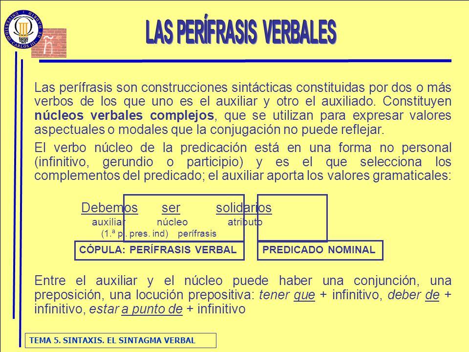 TEMA 5. SINTAXIS. EL SINTAGMA VERBAL Las perífrasis son construcciones sintácticas constituidas por dos o más verbos de los que uno es el auxiliar y o