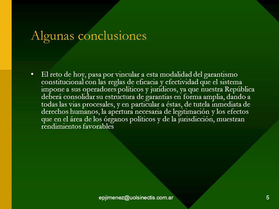 epjimenez@uolsinectis.com.ar 5 Algunas conclusiones El reto de hoy, pasa por vincular a esta modalidad del garantismo constitucional con las reglas de