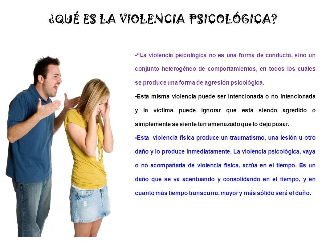 ¿QUÉ ES LA VIOLENCIA PSICOLÓGICA? -La violencia psicológica no es una forma de conducta, sino un conjunto heterogéneo de comportamientos, en todos los