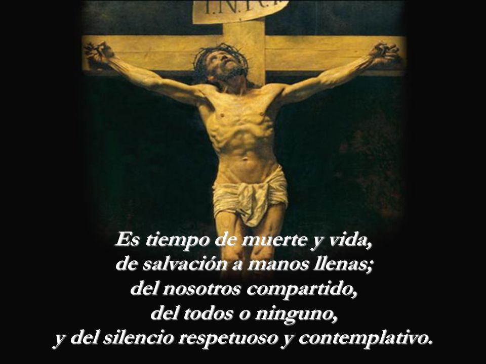 Este es el tiempo de la historia, de la historia dura y pura; de la pasión de Dios desbordada y de las realidades humanas.
