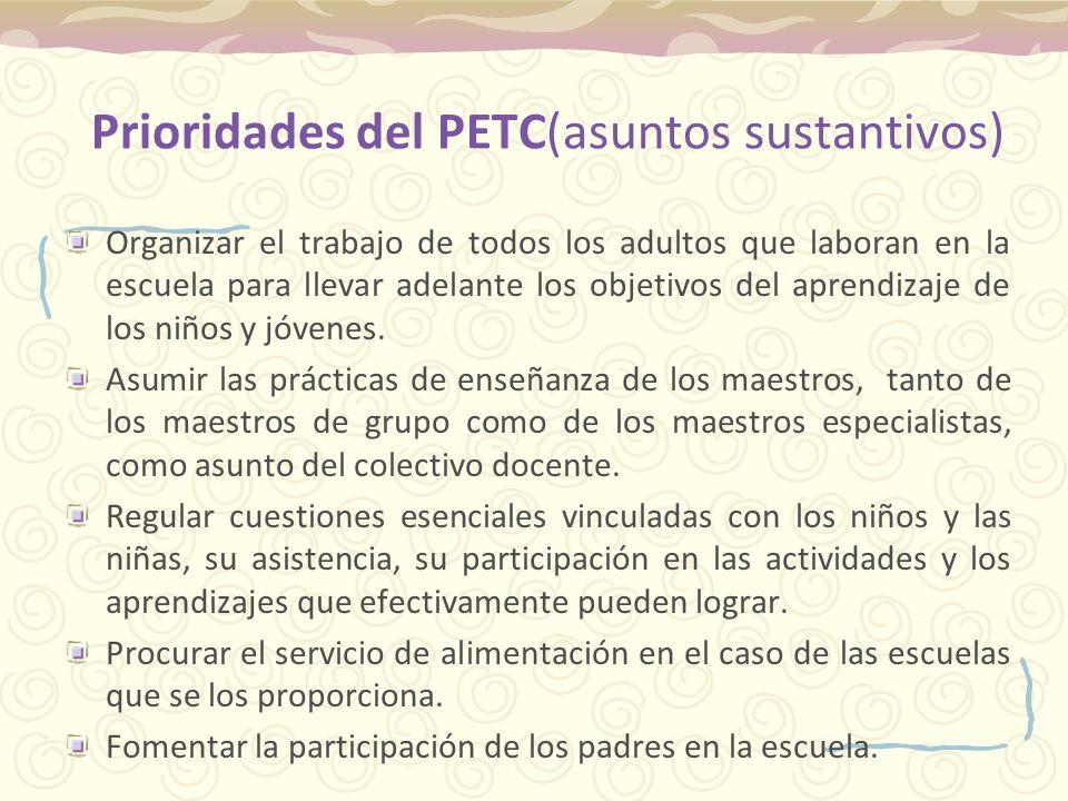 Prioridades del PETC(asuntos sustantivos) Organizar el trabajo de todos los adultos que laboran en la escuela para llevar adelante los objetivos del a