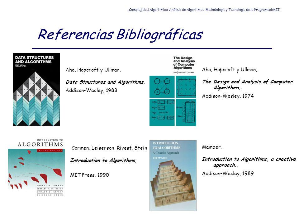 Referencias Bibliográficas Complejidad Algorítmica: Análisis de Algoritmos Metodología y Tecnología de la Programación II Aho, Hopcroft y Ullman, Data