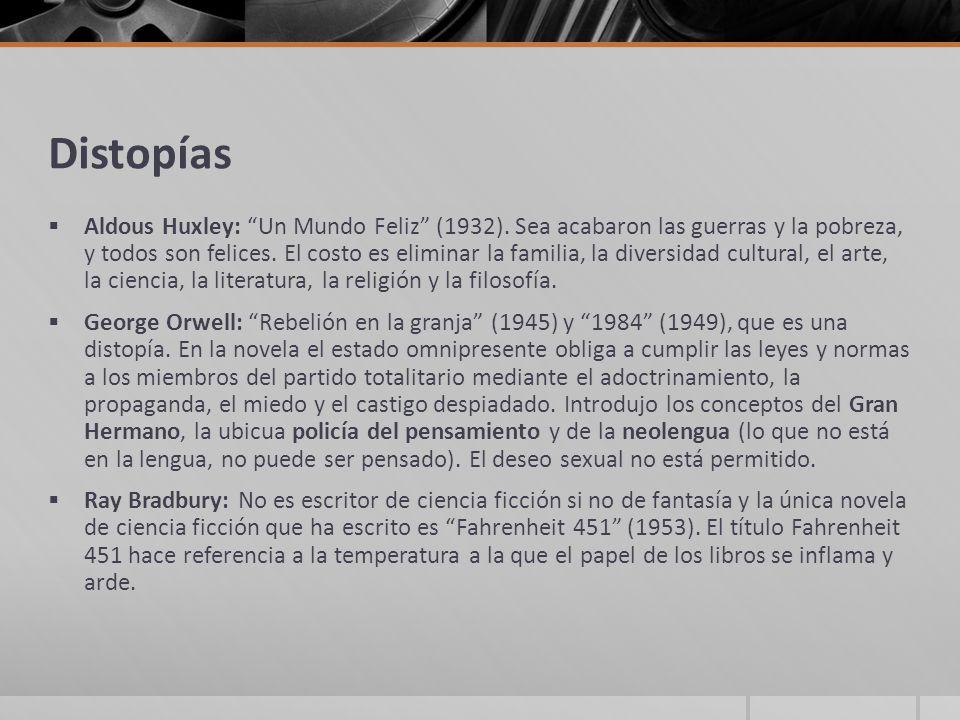 Distopías Aldous Huxley: Un Mundo Feliz (1932). Sea acabaron las guerras y la pobreza, y todos son felices. El costo es eliminar la familia, la divers