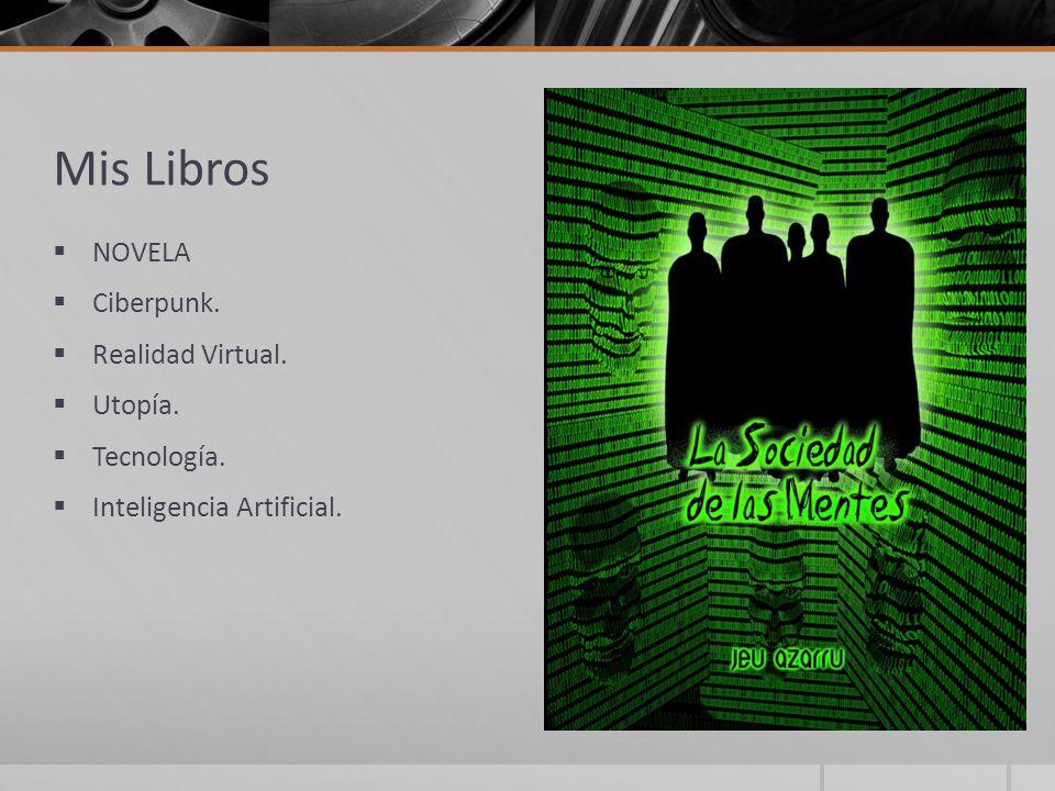 Mis Libros NOVELA Ciberpunk. Realidad Virtual. Utopía. Tecnología. Inteligencia Artificial.