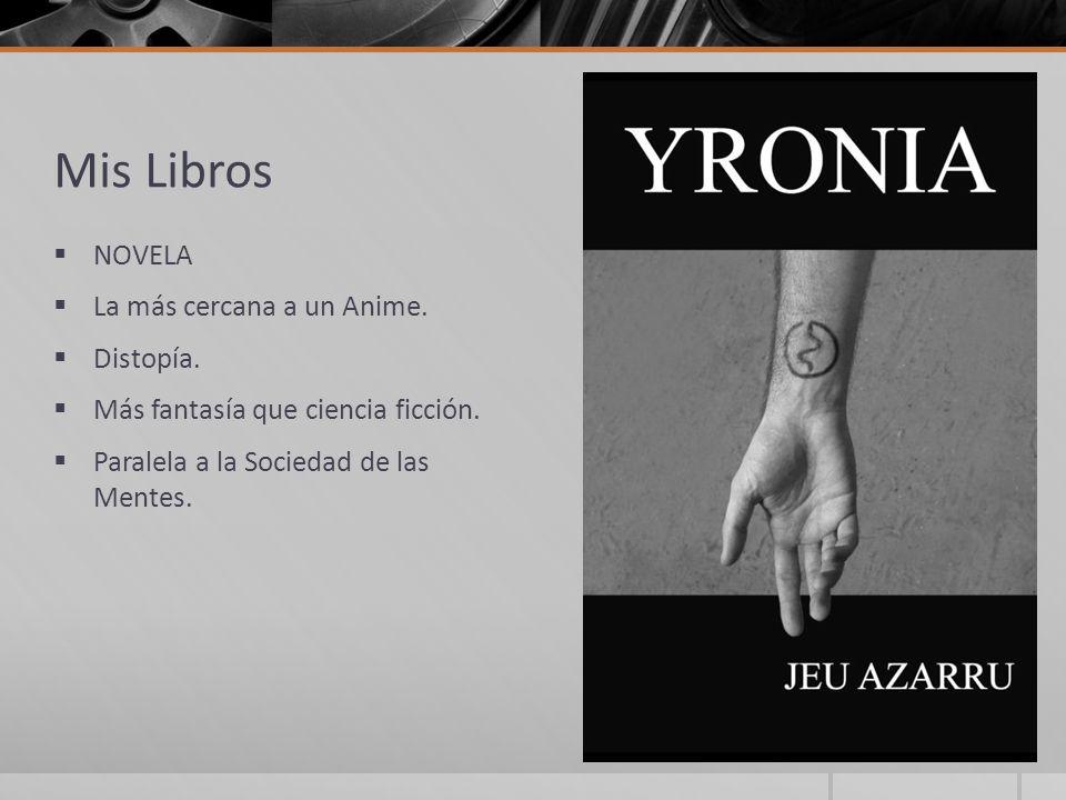 Mis Libros NOVELA La más cercana a un Anime. Distopía. Más fantasía que ciencia ficción. Paralela a la Sociedad de las Mentes.