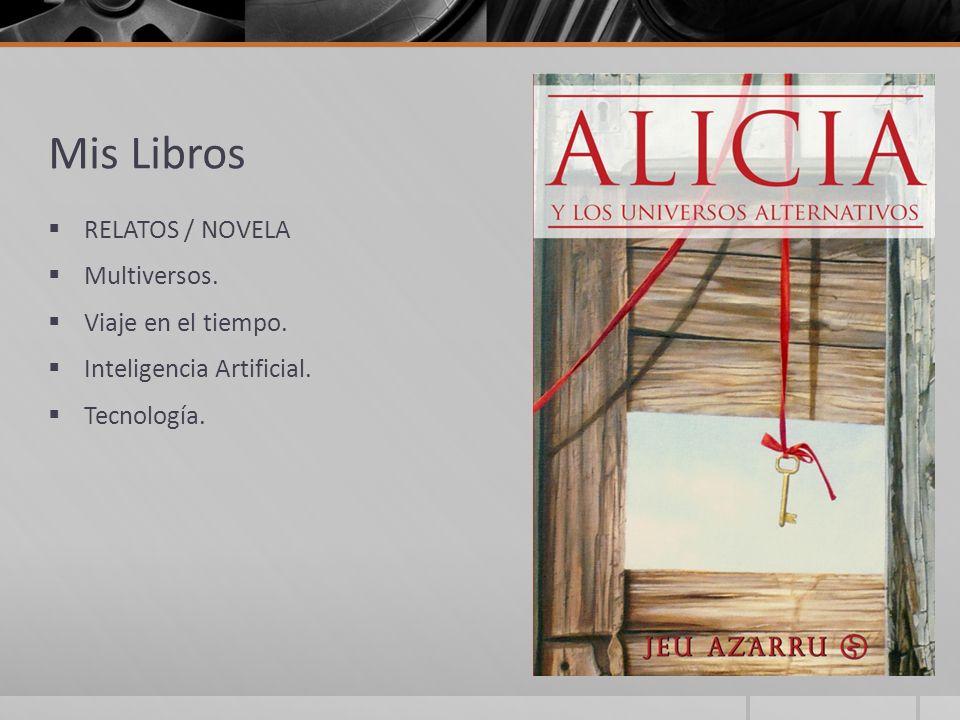 Mis Libros RELATOS / NOVELA Multiversos. Viaje en el tiempo. Inteligencia Artificial. Tecnología.