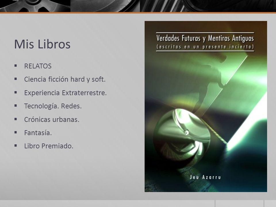 Mis Libros RELATOS Ciencia ficción hard y soft. Experiencia Extraterrestre. Tecnología. Redes. Crónicas urbanas. Fantasía. Libro Premiado.