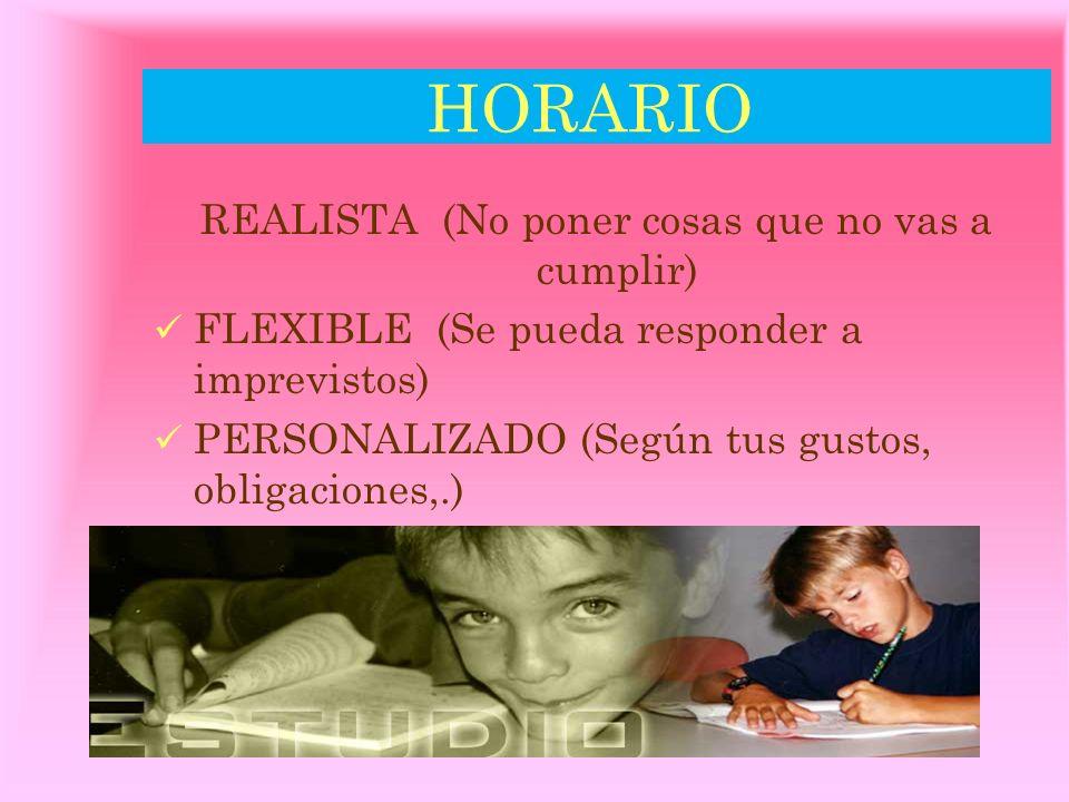 HORARIO REALISTA (No poner cosas que no vas a cumplir) FLEXIBLE (Se pueda responder a imprevistos) PERSONALIZADO (Según tus gustos, obligaciones,.) REVISABLE (Introducir ajustes necesarios)