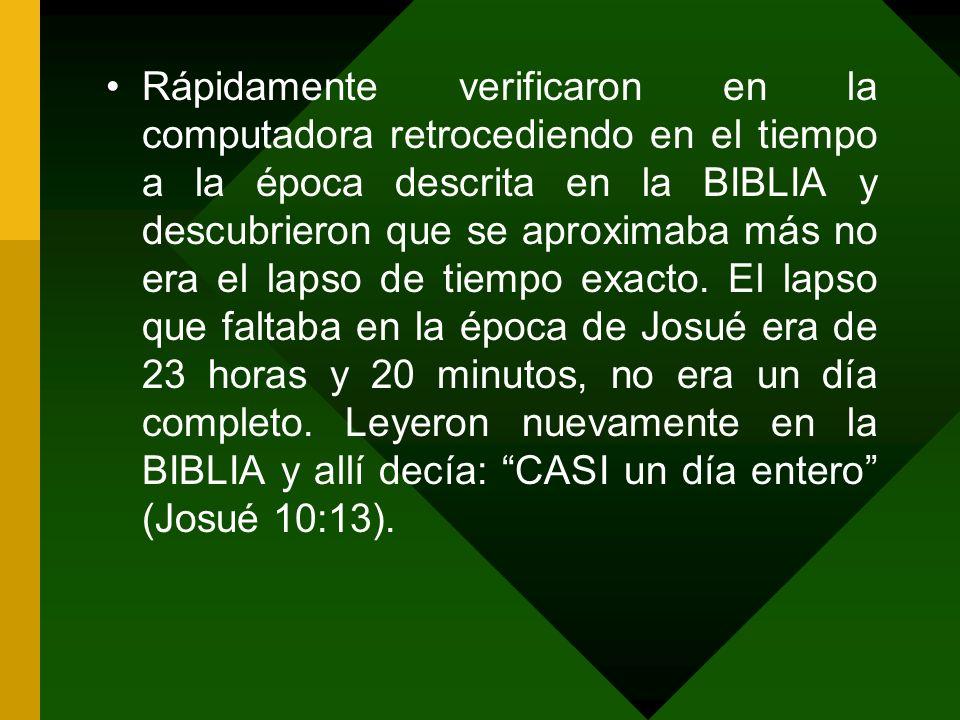 Rápidamente verificaron en la computadora retrocediendo en el tiempo a la época descrita en la BIBLIA y descubrieron que se aproximaba más no era el lapso de tiempo exacto.