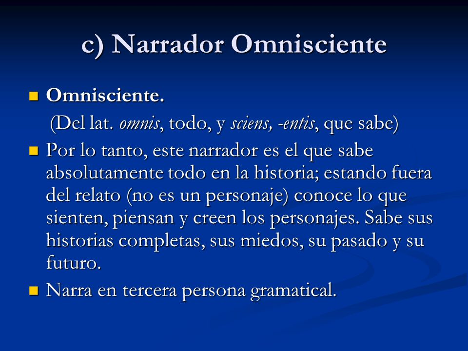 c) Narrador Omnisciente Omnisciente. Omnisciente. (Del lat. omnis, todo, y sciens, -entis, que sabe) (Del lat. omnis, todo, y sciens, -entis, que sabe