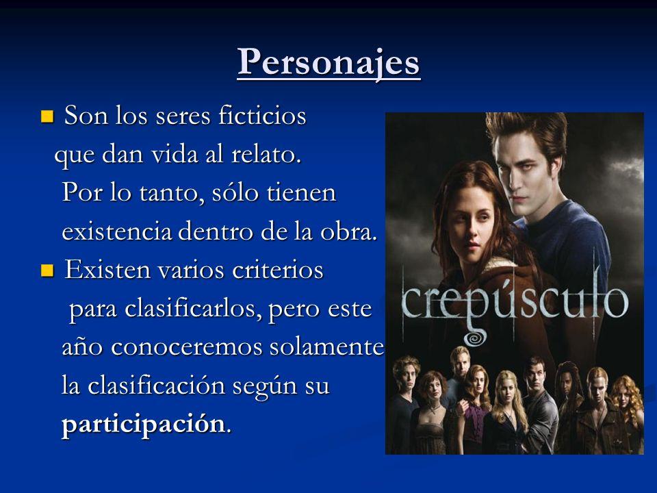 Personajes Son los seres ficticios Son los seres ficticios que dan vida al relato.
