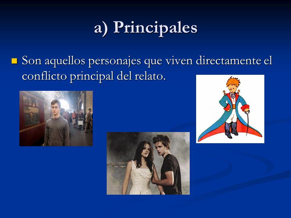 a) Principales Son aquellos personajes que viven directamente el conflicto principal del relato. Son aquellos personajes que viven directamente el con