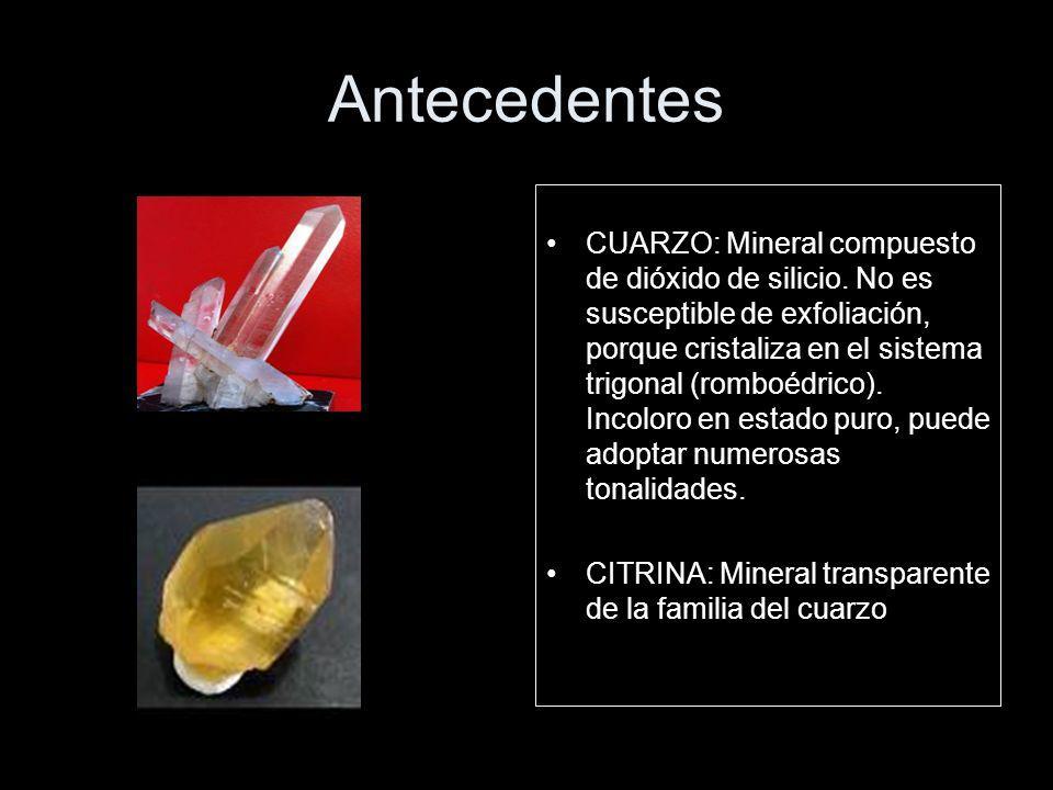 Antecedentes CUARZO: Mineral compuesto de dióxido de silicio.