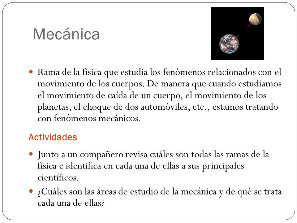 Mecánica Actividades Rama de la física que estudia los fenómenos relacionados con el movimiento de los cuerpos.