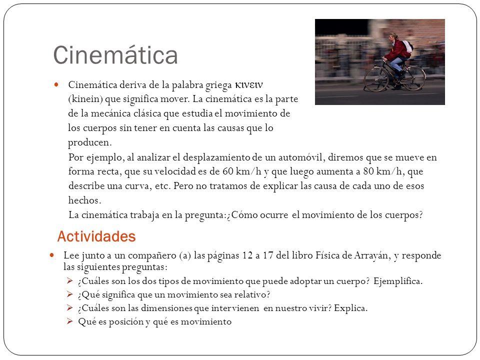 Cinemática Actividades Lee junto a un compañero (a) las páginas 12 a 17 del libro Física de Arrayán, y responde las siguientes preguntas: ¿Cuáles son los dos tipos de movimiento que puede adoptar un cuerpo.