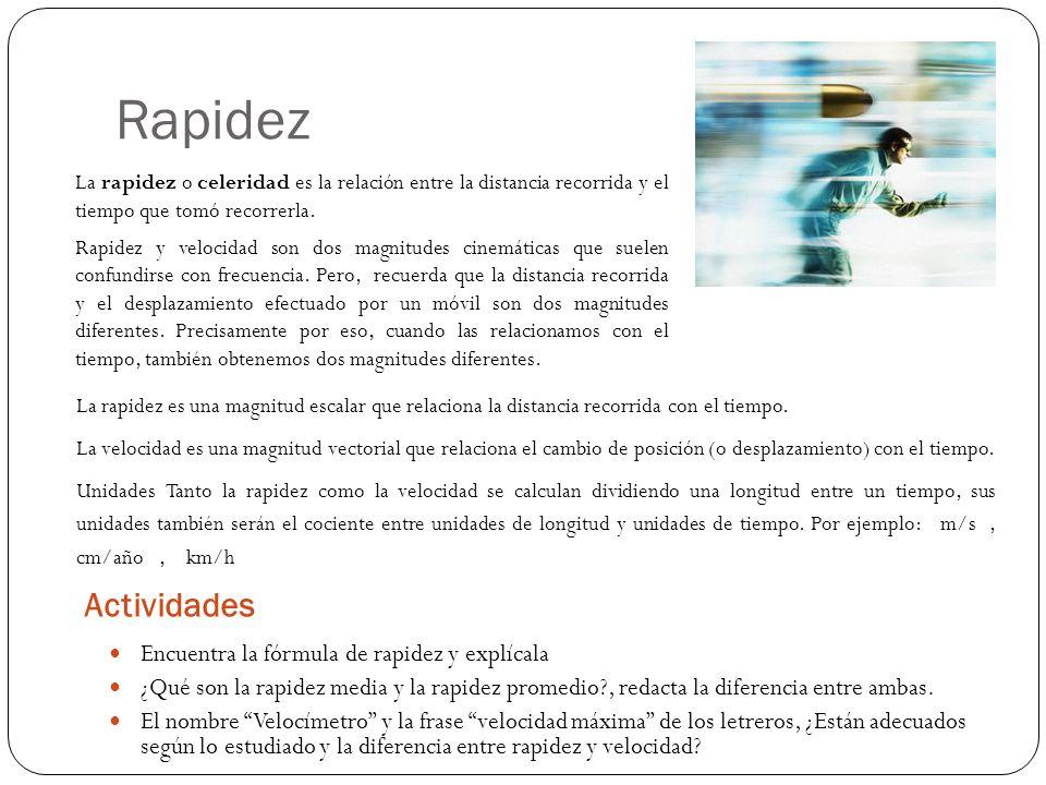 Rapidez Actividades La rapidez o celeridad es la relación entre la distancia recorrida y el tiempo que tomó recorrerla.