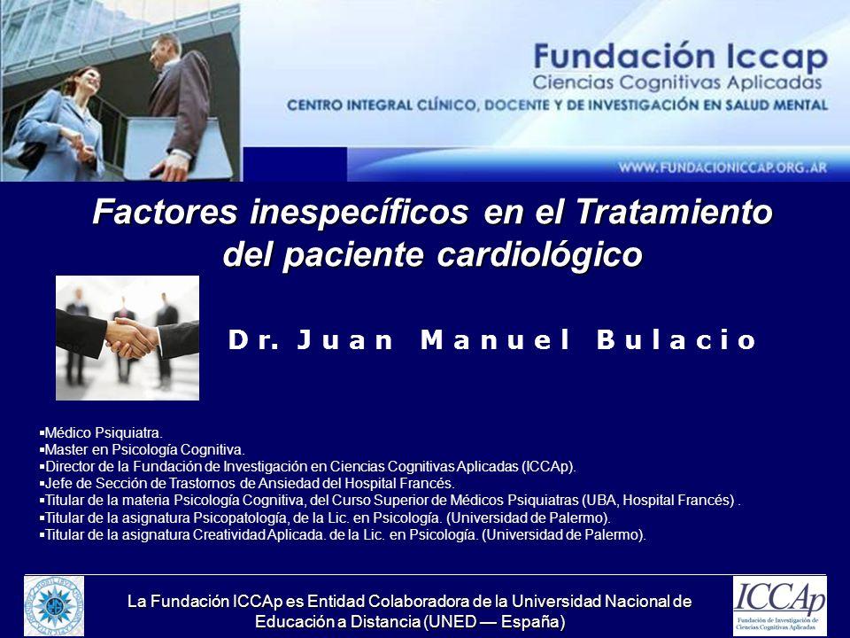 La Fundación ICCAp es Entidad Colaboradora de la Universidad Nacional de Educación a Distancia (UNED España) Factores inespecíficos en el Tratamiento del paciente cardiológico D r.