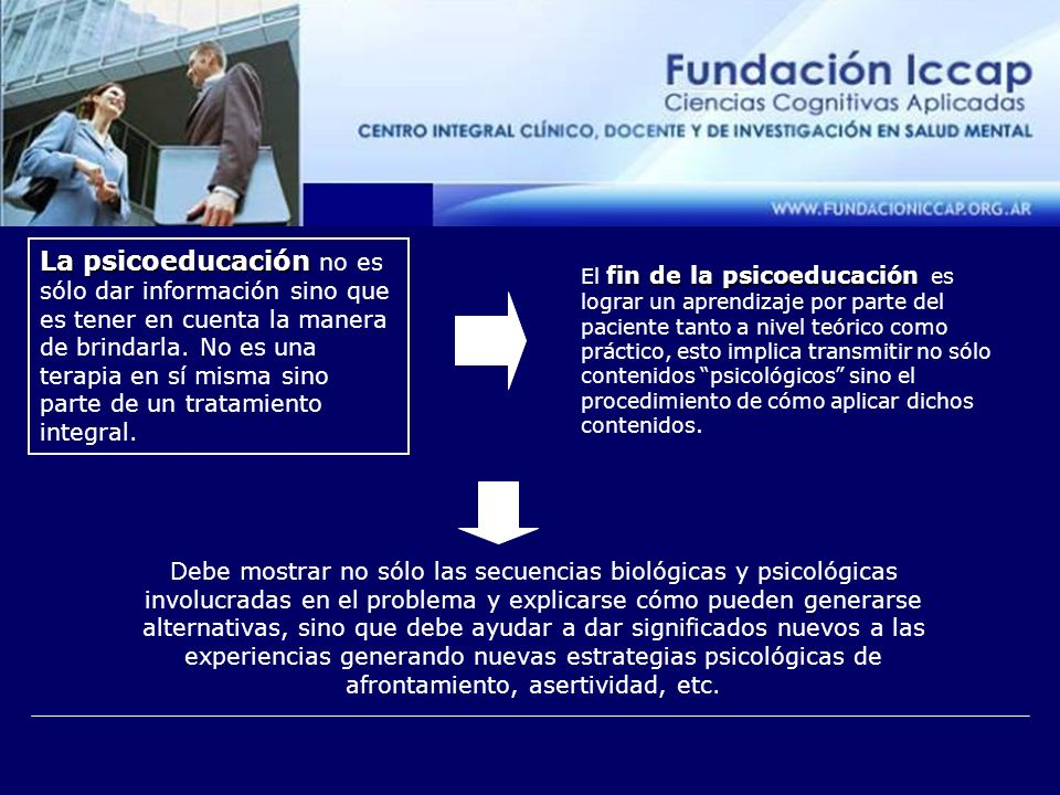 La psicoeducación La psicoeducación no es sólo dar información sino que es tener en cuenta la manera de brindarla.