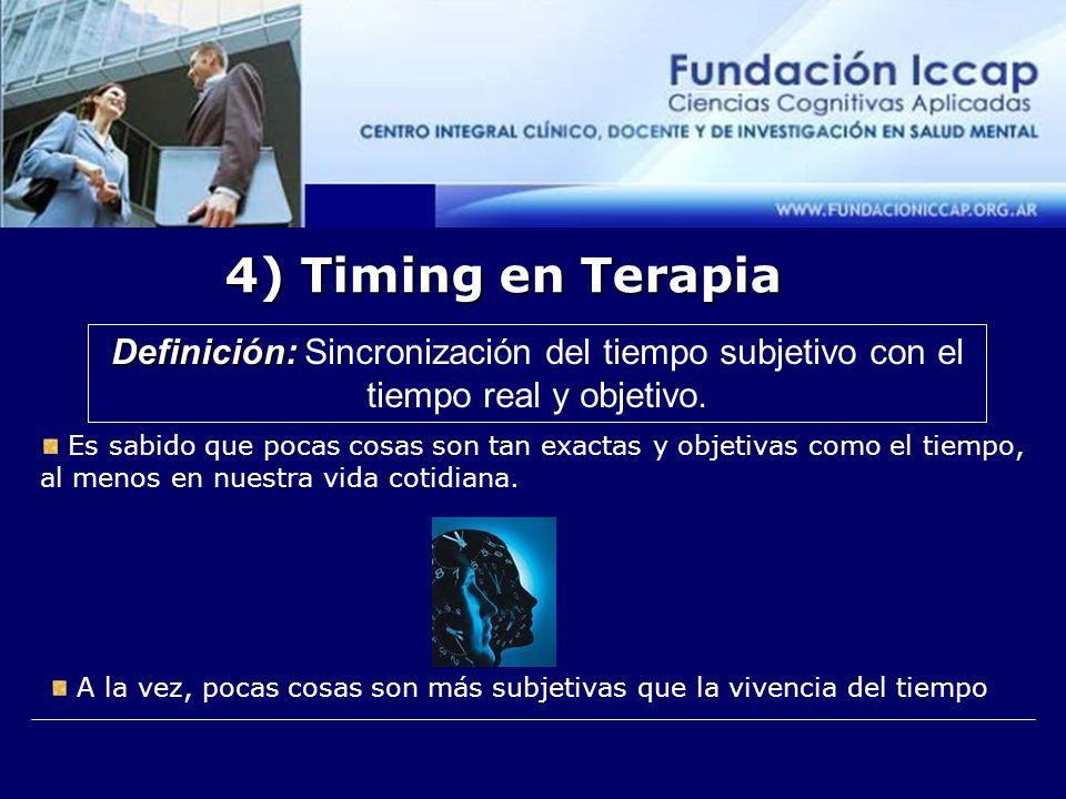 4) Timing en Terapia Definición: Definición: Sincronización del tiempo subjetivo con el tiempo real y objetivo.