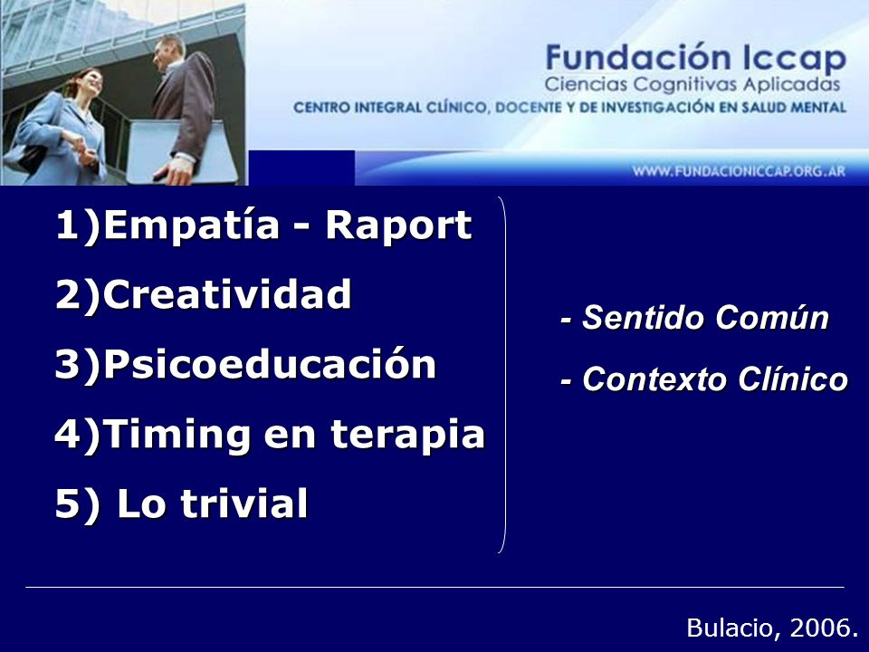 1)Empatía - Raport 2)Creatividad 3)Psicoeducación 4)Timing en terapia 5) Lo trivial - Sentido Común - Contexto Clínico Bulacio, 2006.
