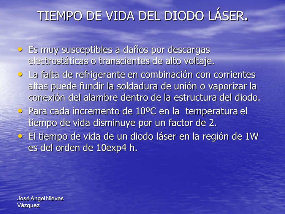 José Angel Nieves Vázquez TIEMPO DE VIDA DEL DIODO LÁSER. Es muy susceptibles a daños por descargas electrostáticas o transcientes de alto voltaje. Es