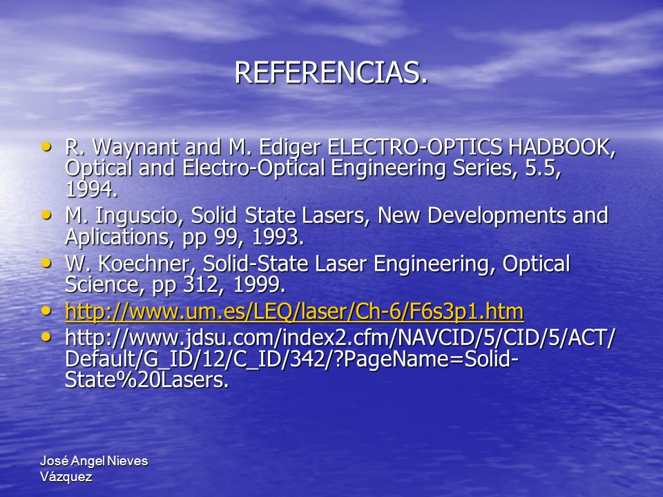 José Angel Nieves Vázquez REFERENCIAS. R. Waynant and M. Ediger ELECTRO-OPTICS HADBOOK, Optical and Electro-Optical Engineering Series, 5.5, 1994. R.