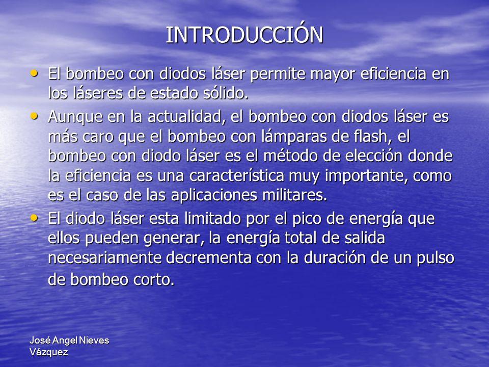 José Angel Nieves Vázquez INTRODUCCIÓN El bombeo con diodos láser permite mayor eficiencia en los láseres de estado sólido. El bombeo con diodos láser