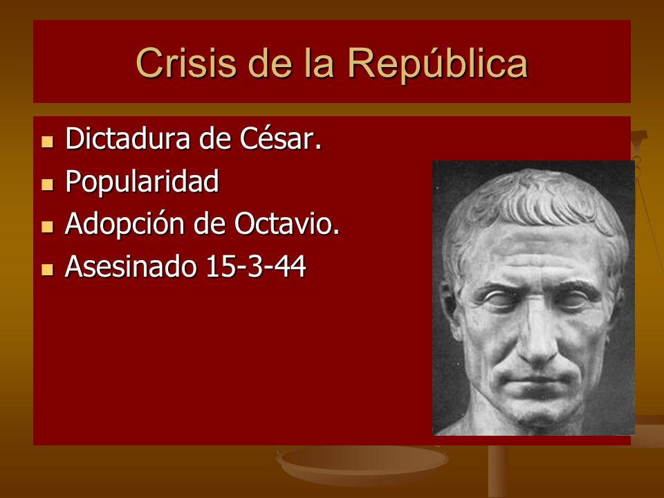 Crisis de la República Dictadura de César. Dictadura de César. Popularidad Popularidad Adopción de Octavio. Adopción de Octavio. Asesinado 15-3-44 Ase