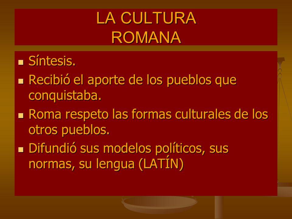 LA CULTURA ROMANA Síntesis. Síntesis. Recibió el aporte de los pueblos que conquistaba. Recibió el aporte de los pueblos que conquistaba. Roma respeto