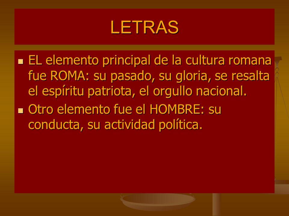 LETRAS EL elemento principal de la cultura romana fue ROMA: su pasado, su gloria, se resalta el espíritu patriota, el orgullo nacional. EL elemento pr
