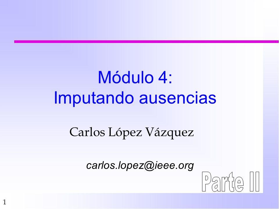 1 Módulo 4: Imputando ausencias Carlos López Vázquez carlos.lopez@ieee.org